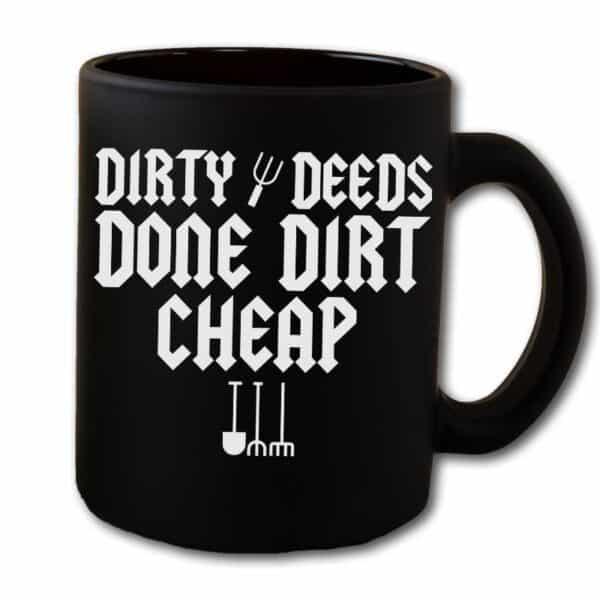 Dirty Deeds Done Dirt Cheap Garden Black Coffee Mug