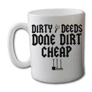 Dirty Deeds Done Dirt Cheap Garden White Coffee Mug