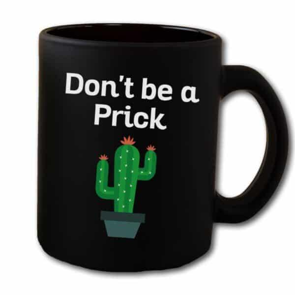 Dont be a Prick Garden Black Coffee Mug