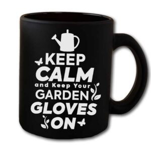 Keep Calm And Keep your Garden Gloves On Black Coffee Mug