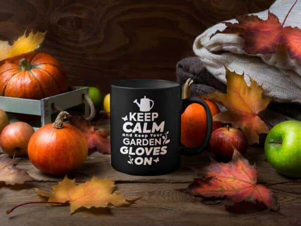 Keep Calm And Keep your Garden Gloves On Black Coffee Mug Fall
