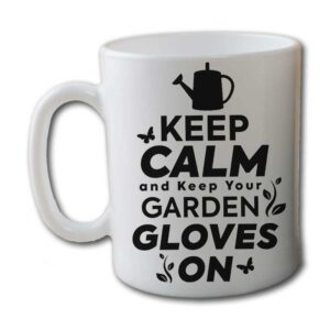 Keep Calm And Keep your Garden Gloves On White Coffee Mug