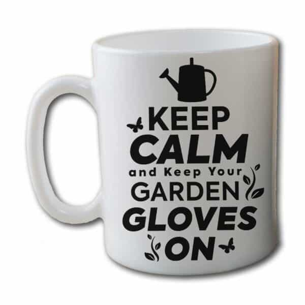Keep Calm And Keep your Garden Gloves On White Coffee Mug
