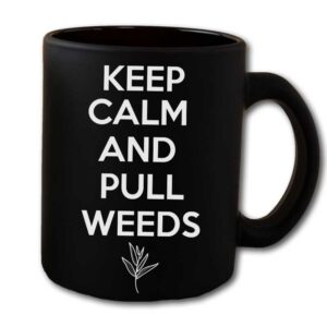 Keep Calm And Pull Weeds Black Coffee Mug