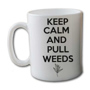 Keep Calm And Pull Weeds White Coffee Mug