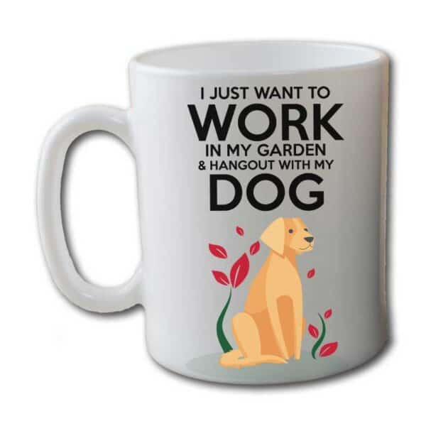 Work in The Garden & Hang With My Dog White Coffee Mug