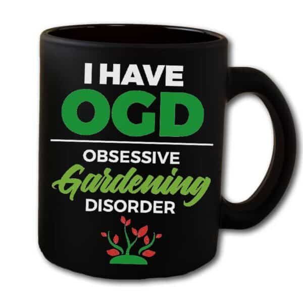 I Have OGD Obsessive Gardening Disorder Black Coffee Mug