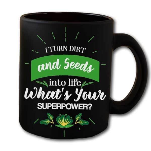 I Turn Dirt & Seeds Into Life Superpower Black Coffee Mug