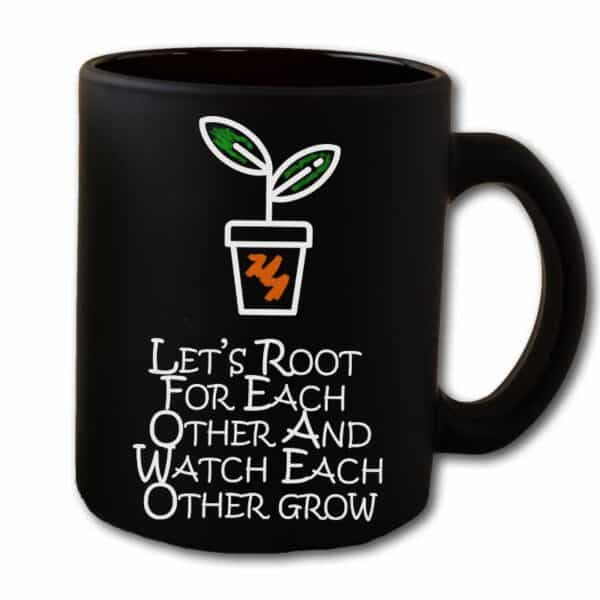 Lets Root For Each Other And Watch Grow Black Coffee Mug