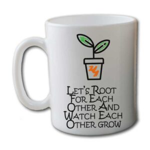 Lets Root For Each Other And Watch Grow White Coffee Mug