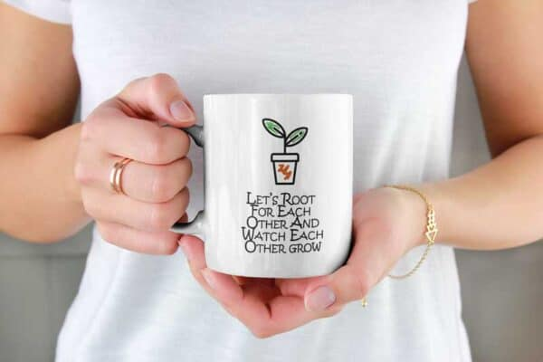 Lets Root For Each Other And Watch Grow White Coffee Mug Woman