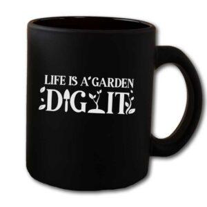 Life Is a Garden Dig It Black Coffee Mug