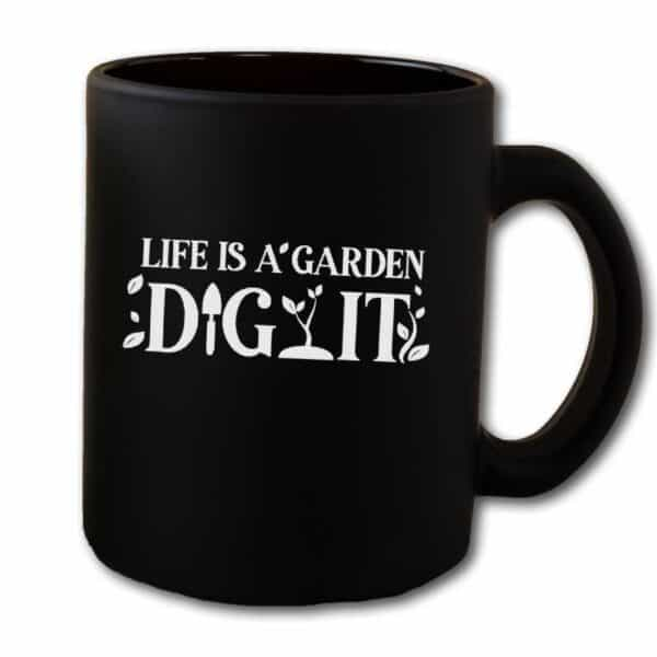 Life Is a Garden Dig It Black Coffee Mug