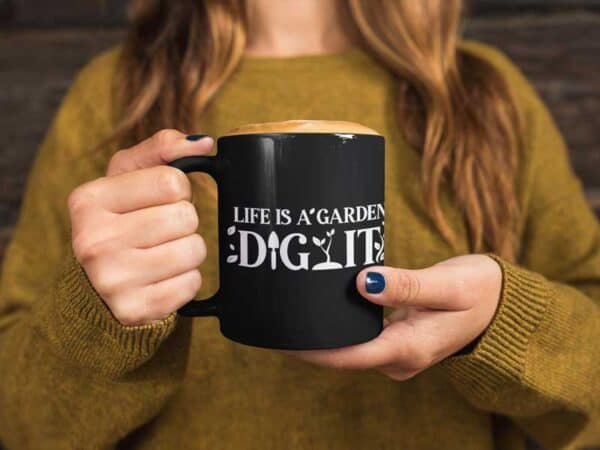 Life Is a Garden Dig It Black Coffee Mug Woman