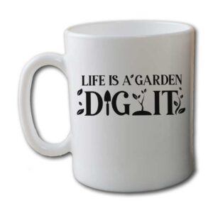 Life Is a Garden Dig It White Coffee Mug