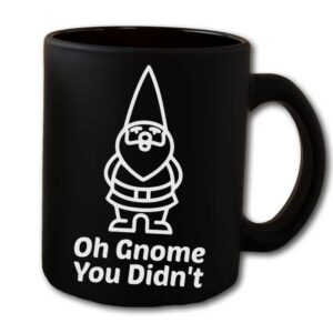 Oh Gnome You Didnt Black Coffee Mug