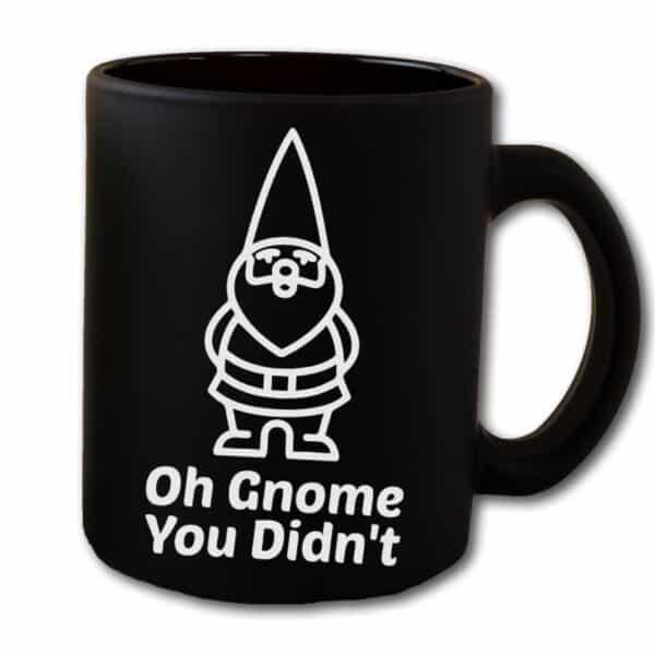 Oh Gnome You Didnt Black Coffee Mug