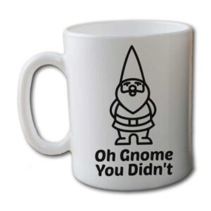 Oh Gnome You Didnt White Coffee Mug