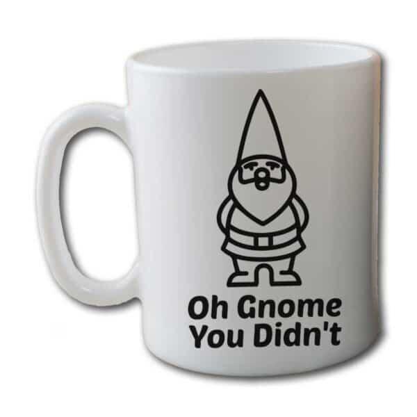 Oh Gnome You Didnt White Coffee Mug