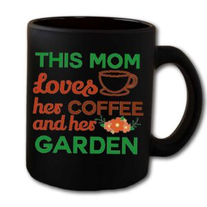 This Mom Loves Her Coffee and Her Garden Black Coffee Mug
