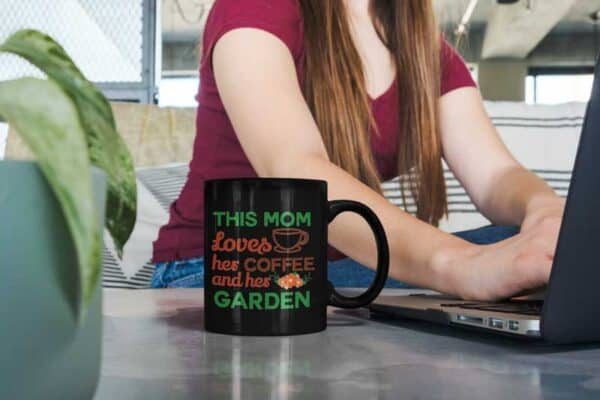This Mom Loves Her Coffee and Her Garden Black Coffee Mug Woman