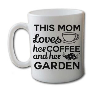 This Mom Loves Her Coffee and Her Garden White Coffee Mug