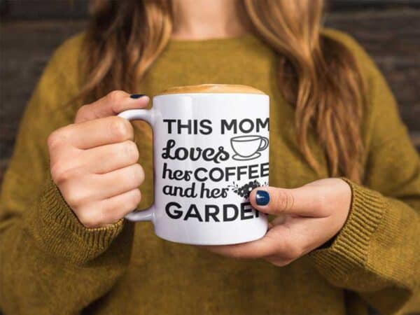 This Mom Loves Her Coffee and Her Garden White Coffee Mug Woman