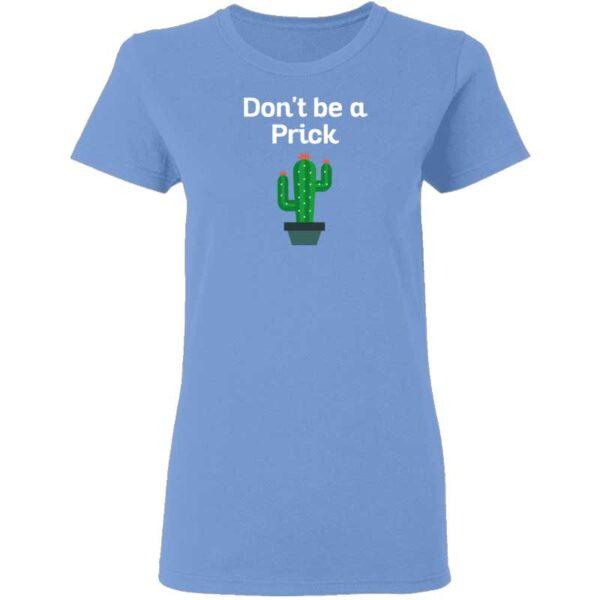 Dont Be a Prick Womans T Shirt Carolina Blue