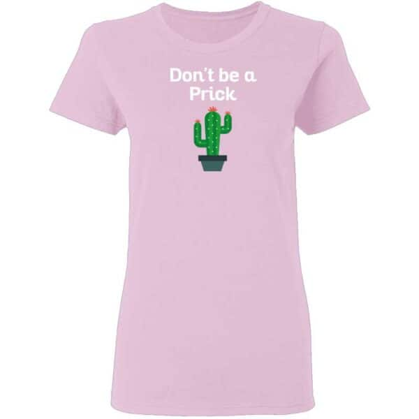Dont Be a Prick Womans T Shirt Light Pink