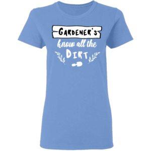 Gardeners Know All The Dirt Womans T Shirt Carolina Blue
