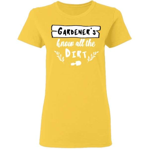 Gardeners Know All The Dirt Womans T Shirt Daisy