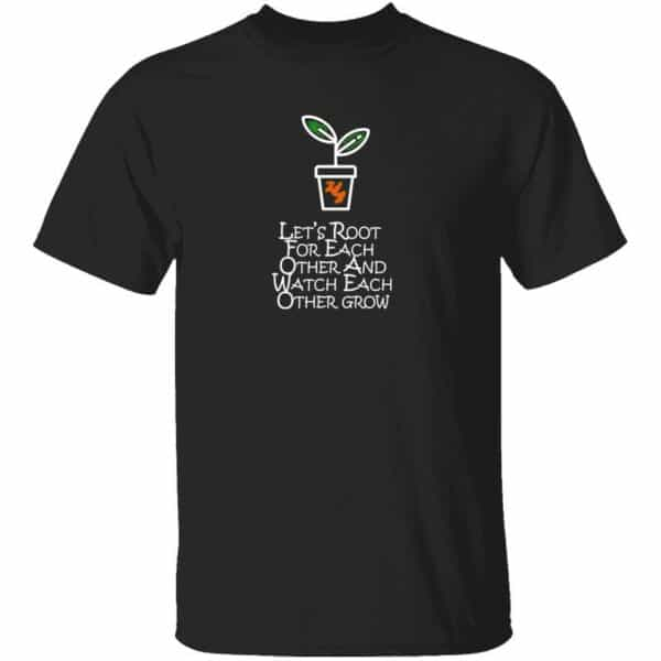 Lets Root For Each Other And Watch Each Other Grow Mens T Shirt Black