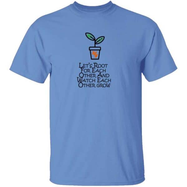 Lets Root For Each Other And Watch Each Other Grow Mens T Shirt Carolina Blue