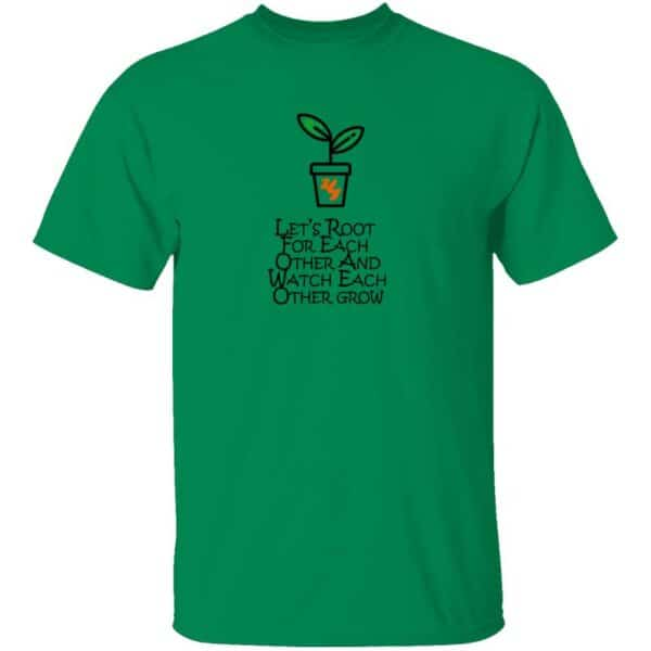 Lets Root For Each Other And Watch Each Other Grow Mens T Shirt Turf Green