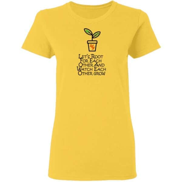 Lets Root For Each Other And Watch Each Other Grow Mens T Shirt Daisy