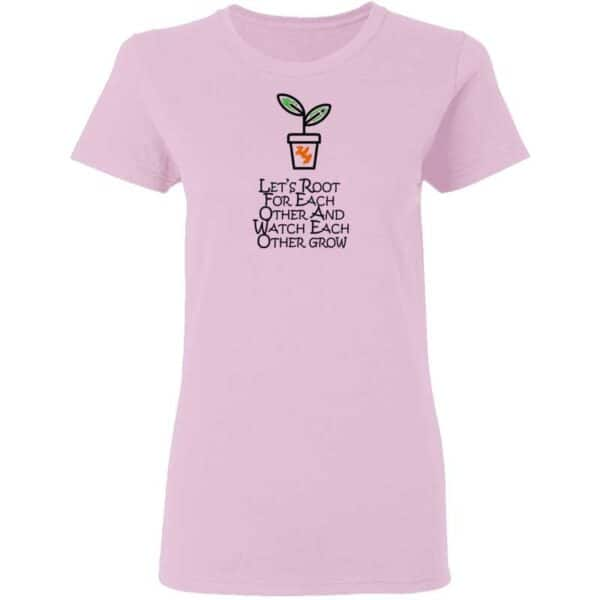 Lets Root For Each Other And Watch Each Other Grow Mens T Shirt Light Pink