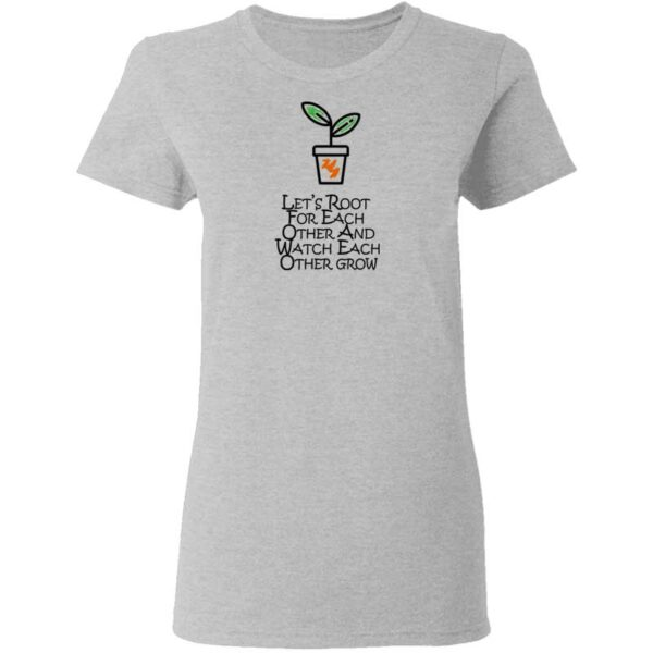 Lets Root For Each Other And Watch Each Other Grow Mens T Shirt Sport Grey