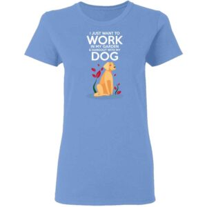 Work in The Garden & Hang With My Dog Womans T Shirt Carolina Blue