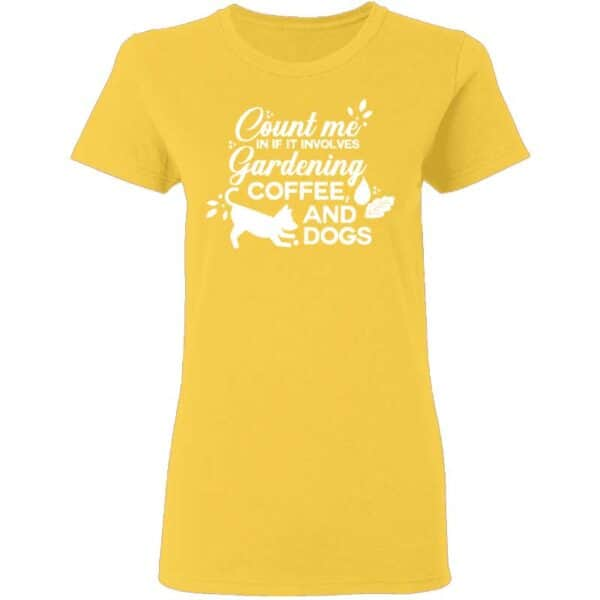 Count Me In If It Involves Gardening, Coffee, And Dogs Womans T Shirt Daisy