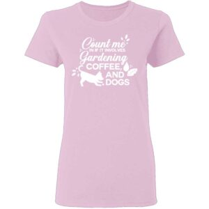 Count Me In If It Involves Gardening, Coffee, And Dogs Womans T Shirt Light Pink