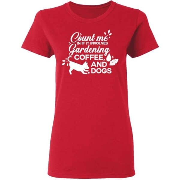 Count Me In If It Involves Gardening, Coffee, And Dogs Womans T Shirt Red