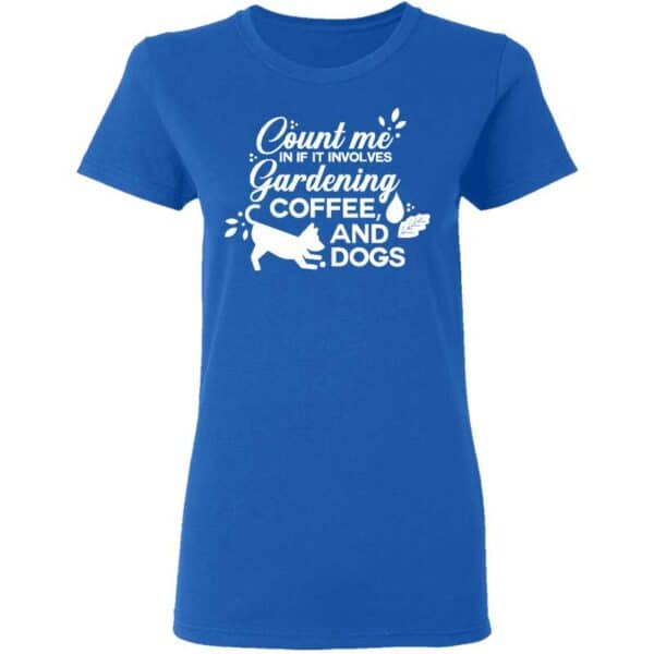 Count Me In If It Involves Gardening, Coffee, And Dogs Womans T Shirt Royal Blue