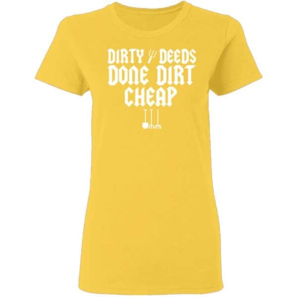 Dirty Deeds Done Dirt Cheap Womans T Shirt Daisy