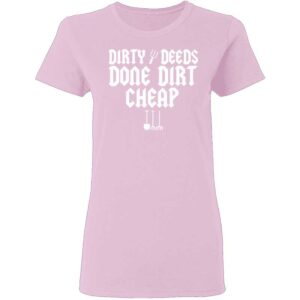 Dirty Deeds Done Dirt Cheap Womans T Shirt Light Pink