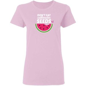Dont Eat Watermelon Seeds Womans T Shirt Light Pink