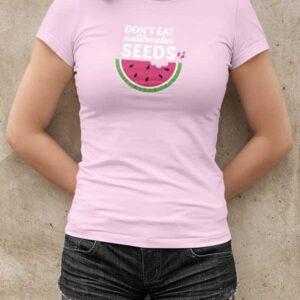 Dont Eat Watermelon Seeds Womans T Shirt Light Pink Girl