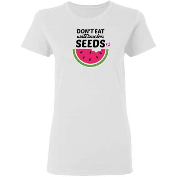 Dont Eat Watermelon Seeds Womans T Shirt White