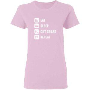 Eat Sleep Cut Grass Repeat Lawn Garden Womans T Shirt Light Pink