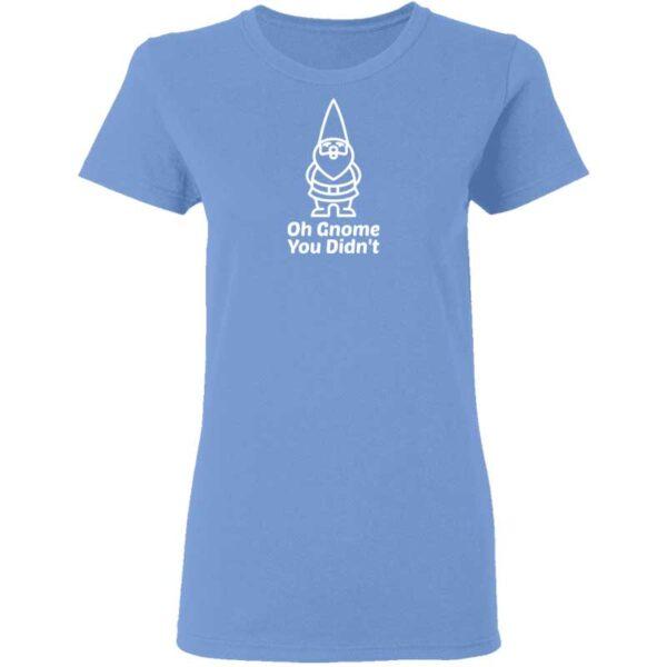 Oh Gnome You Didnt Womans T Shirt Carolina Blue