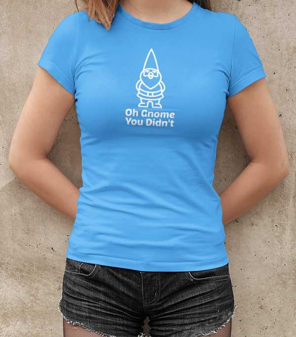 Oh Gnome You Didnt Womans T Shirt Carolina Blue Woman